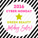 2016 | Green Beauty Cyber Monday Holiday Sales!