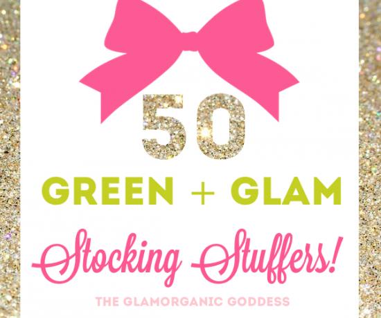 50 Green + Glam Stocking Stuffers 2013 Glamorganic Goddess Gift Guide