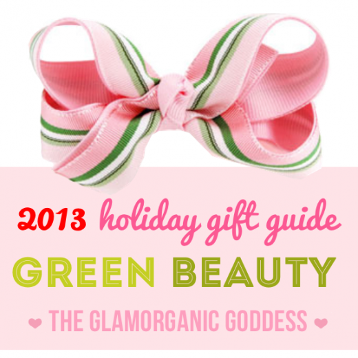 The GG's Green Beauty Holiday Gift Guide 2013